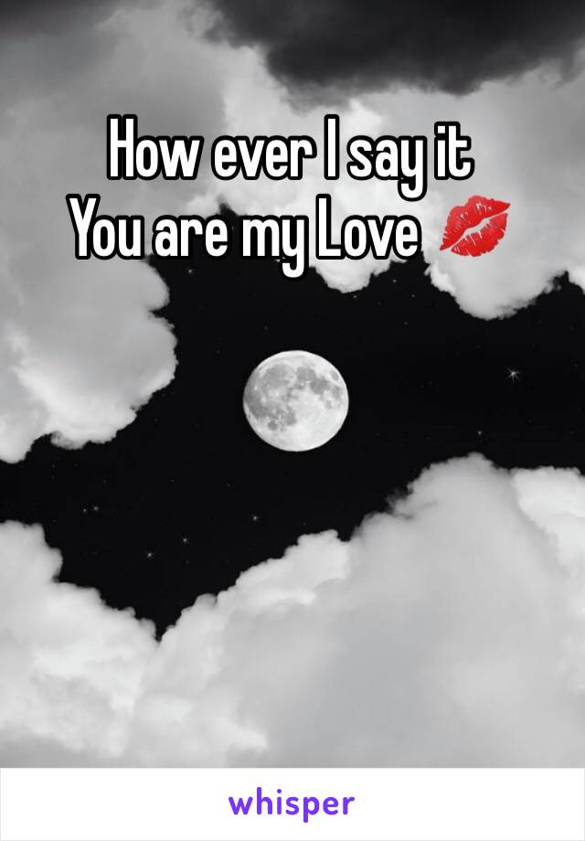 How ever I say it You are my Love 💋
