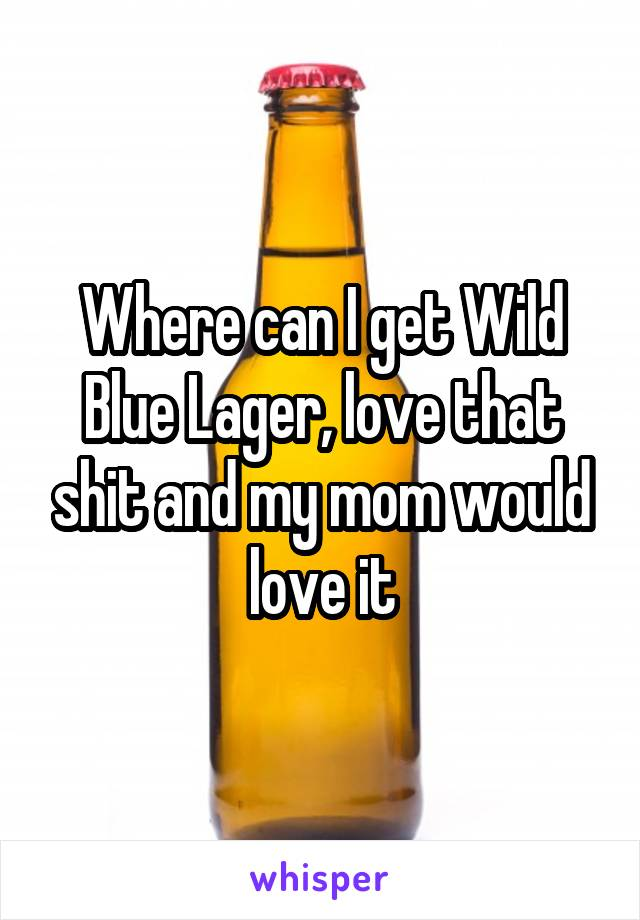 Where can I get Wild Blue Lager, love that shit and my mom would love it
