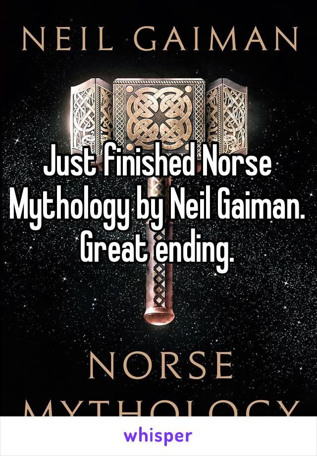 Just finished Norse Mythology by Neil Gaiman. Great ending.