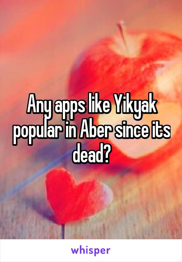 Any apps like Yikyak popular in Aber since its dead?