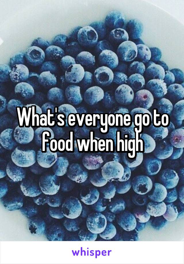 What's everyone go to food when high