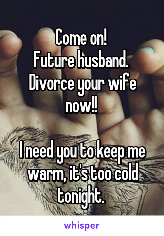 I need a husband now