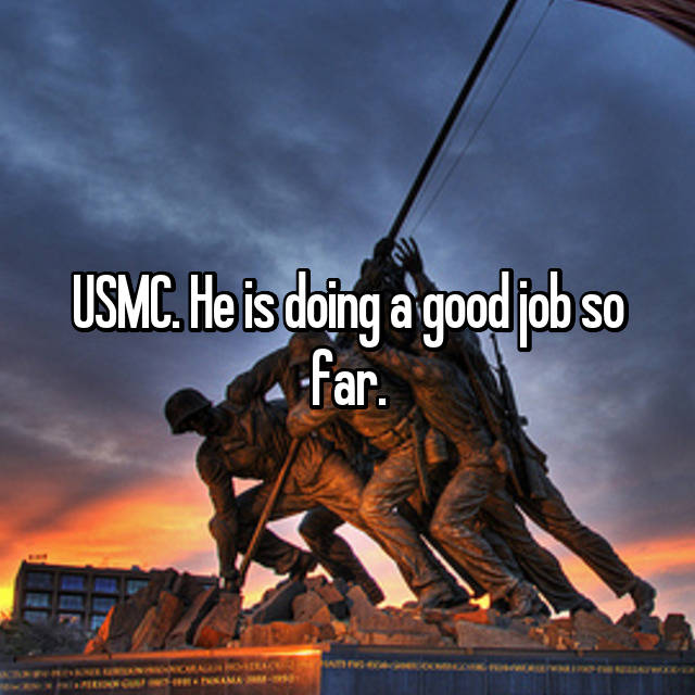 USMC. He is doing a good job so far.