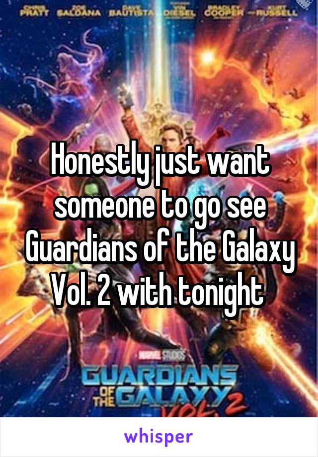 Honestly just want someone to go see Guardians of the Galaxy Vol. 2 with tonight