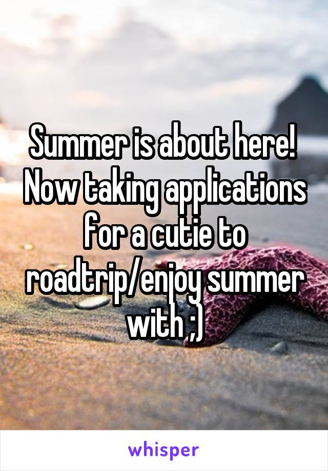 Summer is about here!  Now taking applications for a cutie to roadtrip/enjoy summer with ;)