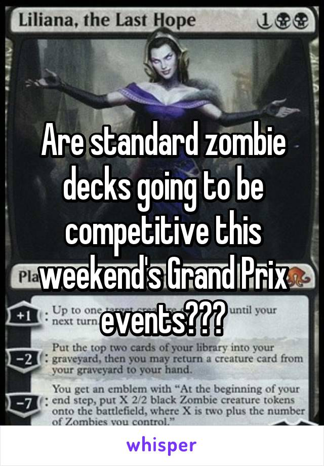 Are standard zombie decks going to be competitive this weekend's Grand Prix events???