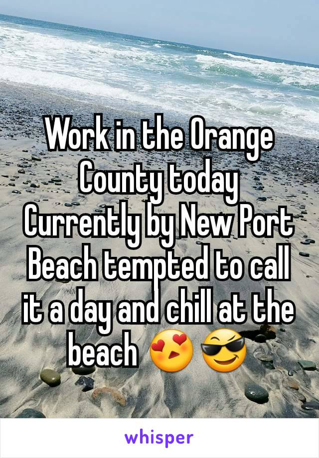 Work in the Orange County today Currently by New Port Beach tempted to call it a day and chill at the beach 😍😎