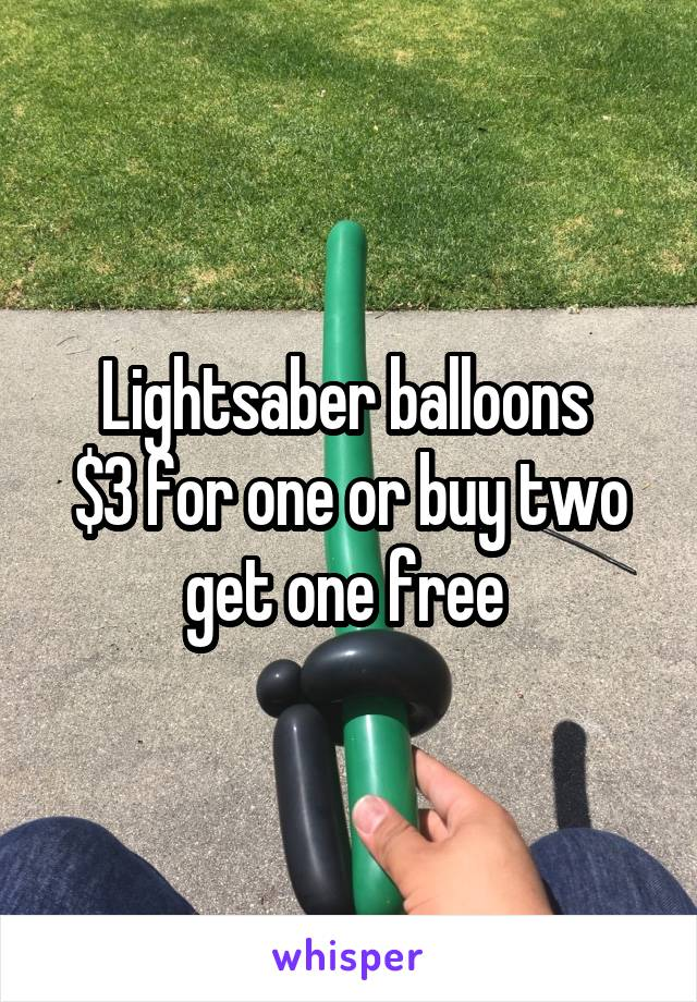 Lightsaber balloons  $3 for one or buy two get one free