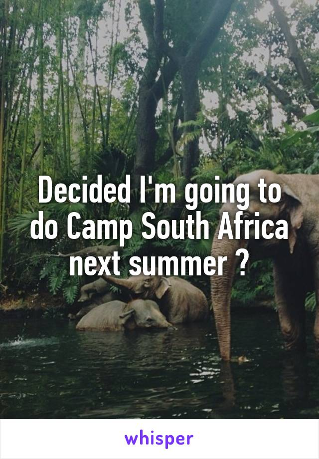 Decided I'm going to do Camp South Africa next summer ☺