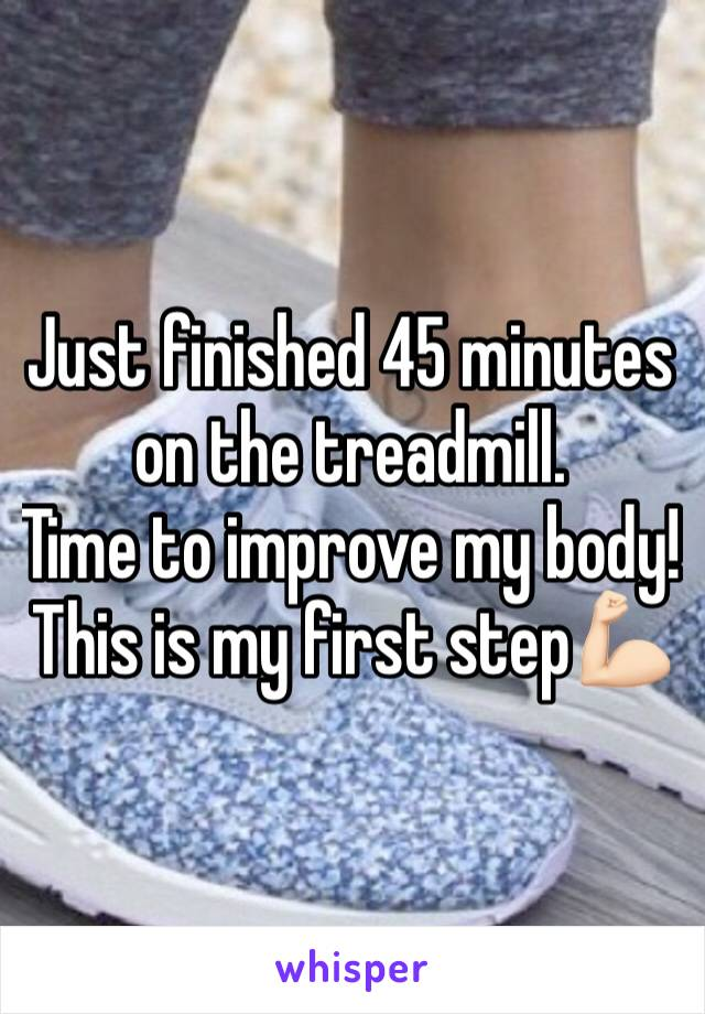 Just finished 45 minutes on the treadmill.  Time to improve my body! This is my first step💪🏻