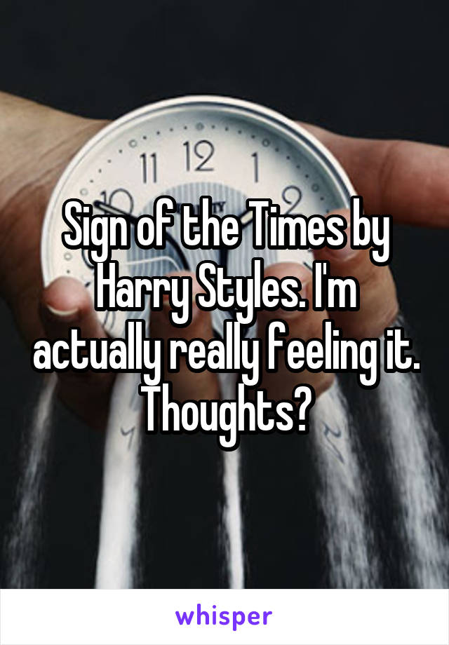 Sign of the Times by Harry Styles. I'm actually really feeling it. Thoughts?