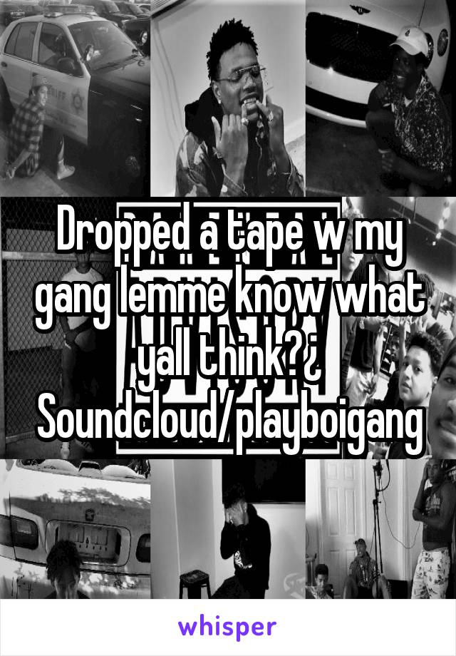 Dropped a tape w my gang lemme know what yall think?¿ Soundcloud/playboigang