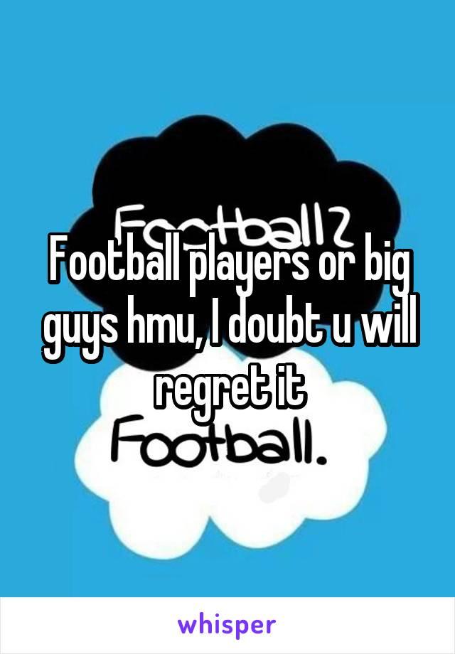 Football players or big guys hmu, I doubt u will regret it