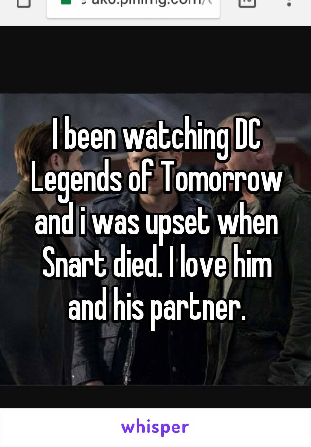I been watching DC Legends of Tomorrow and i was upset when Snart died. I love him and his partner.