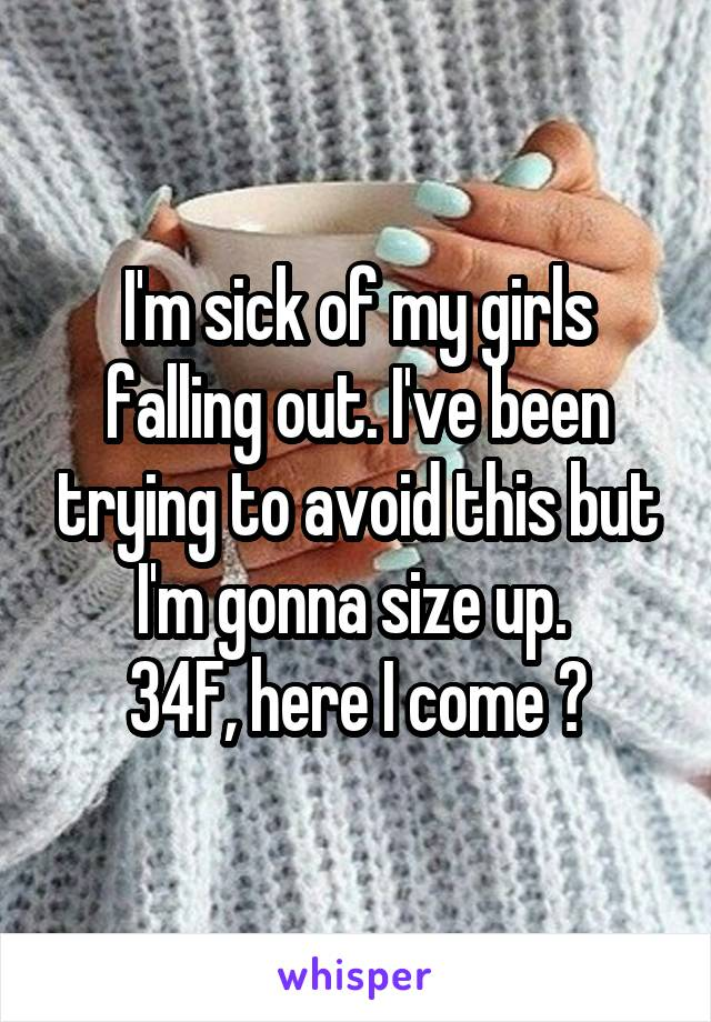 I'm sick of my girls falling out. I've been trying to avoid this but I'm gonna size up.  34F, here I come 😫