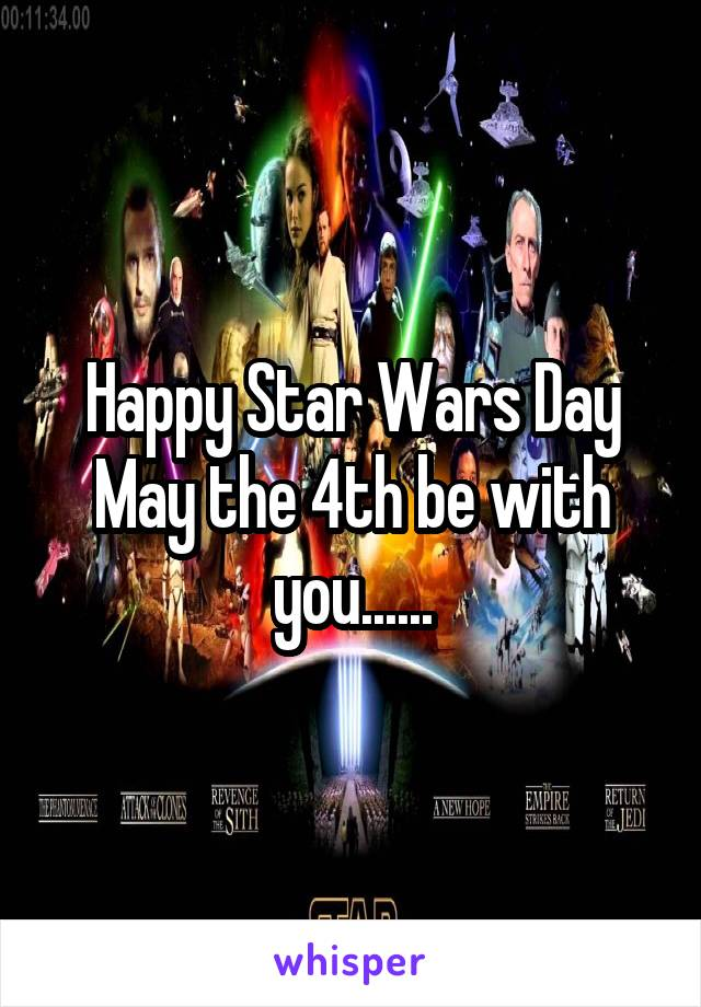 Happy Star Wars Day May the 4th be with you......
