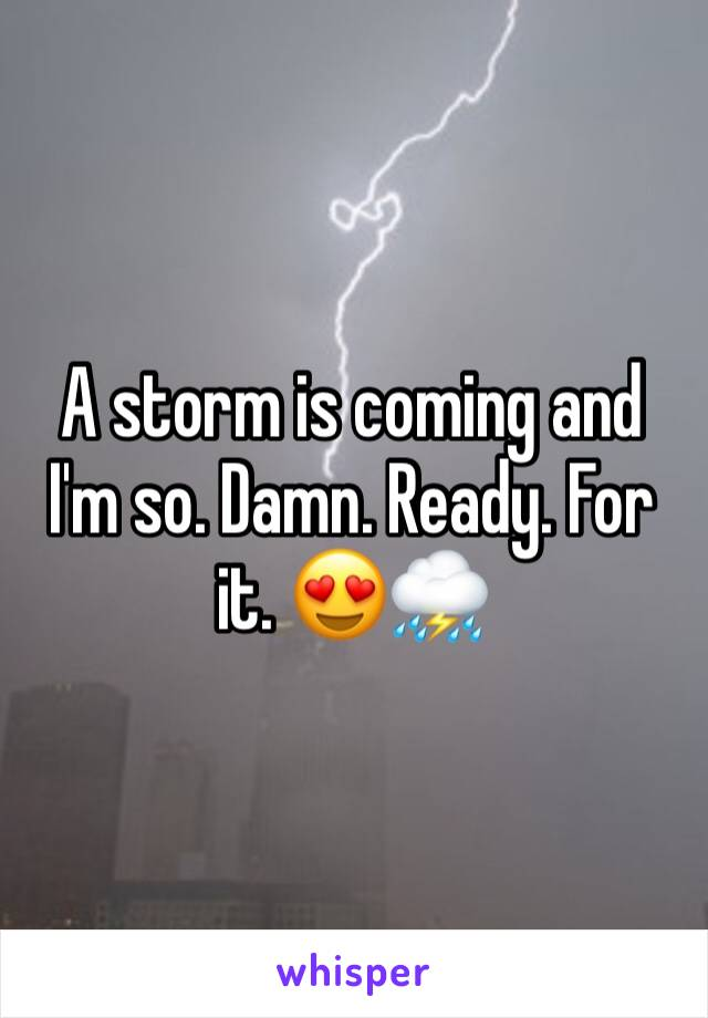 A storm is coming and I'm so. Damn. Ready. For it. 😍⛈