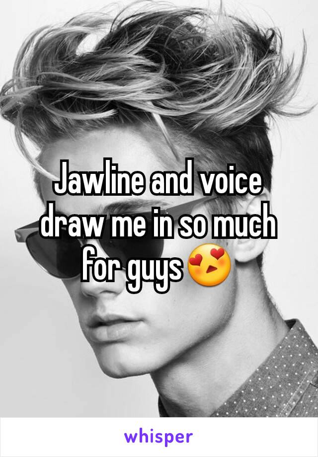 Jawline and voice draw me in so much for guys😍