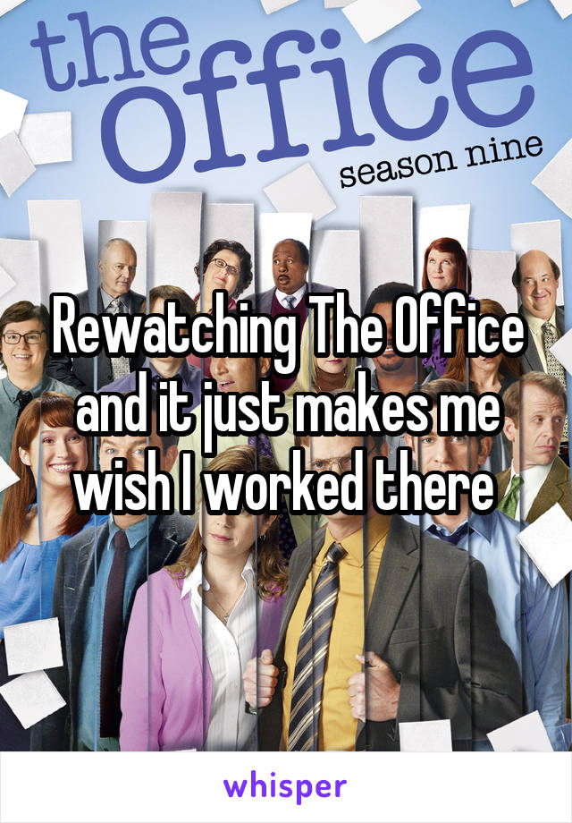 Rewatching The Office and it just makes me wish I worked there