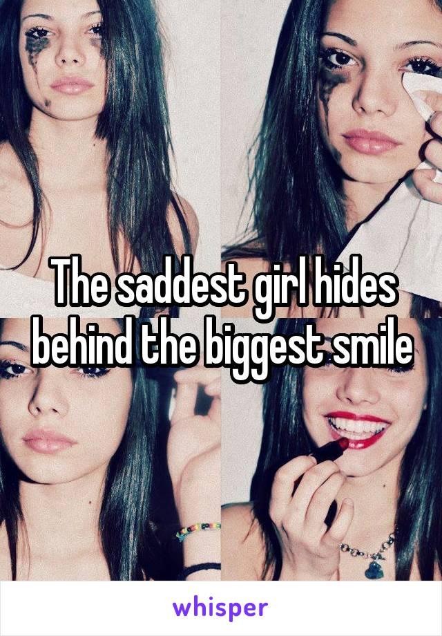The saddest girl hides behind the biggest smile