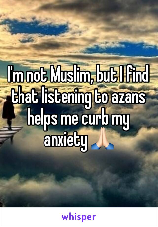 I'm not Muslim, but I find that listening to azans helps me curb my anxiety 🙏🏻