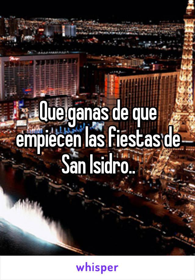 Que ganas de que empiecen las fiestas de San Isidro..