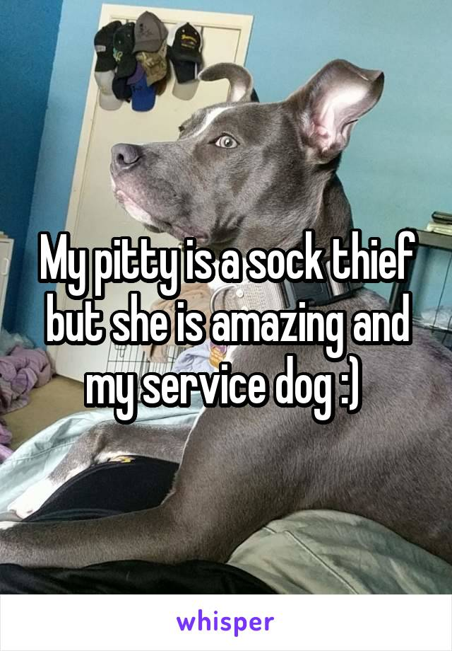 My pitty is a sock thief but she is amazing and my service dog :)