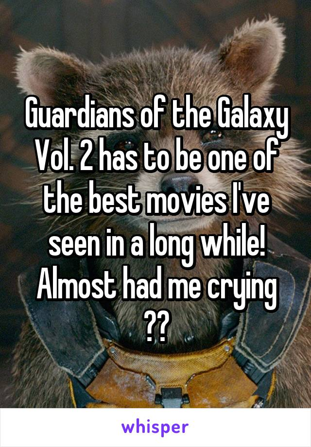 Guardians of the Galaxy Vol. 2 has to be one of the best movies I've seen in a long while! Almost had me crying 😭😭