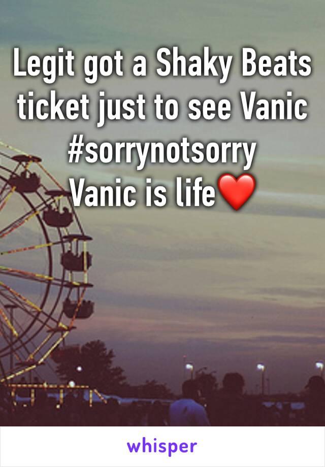 Legit got a Shaky Beats ticket just to see Vanic #sorrynotsorry Vanic is life❤