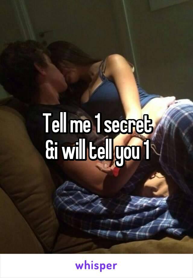Tell me 1 secret &i will tell you 1