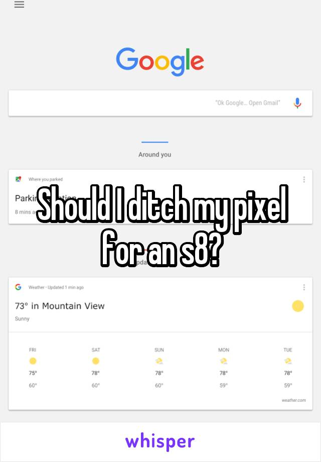Should I ditch my pixel for an s8?