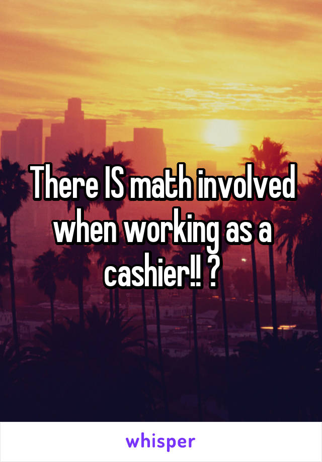 There IS math involved when working as a cashier!! 😣