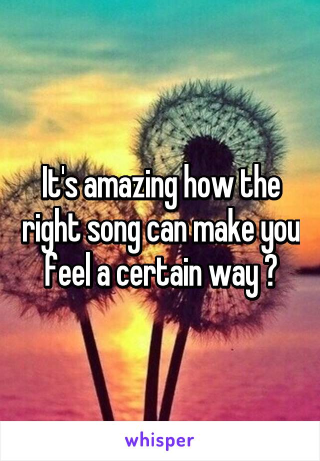 It's amazing how the right song can make you feel a certain way 😊