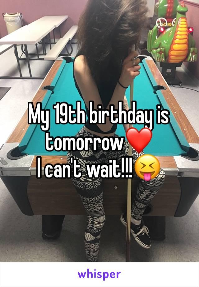 My 19th birthday is tomorrow❤️ I can't wait!!!😝