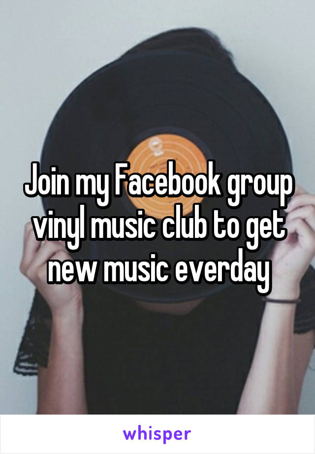 Join my Facebook group vinyl music club to get new music everday