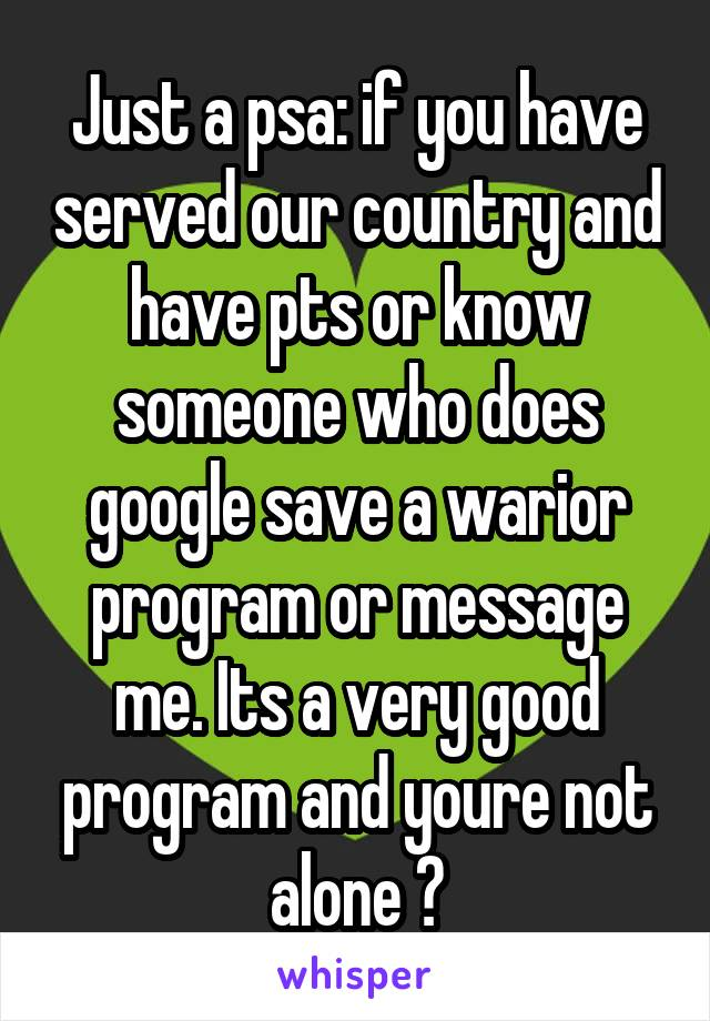 Just a psa: if you have served our country and have pts or know someone who does google save a warior program or message me. Its a very good program and youre not alone ❤