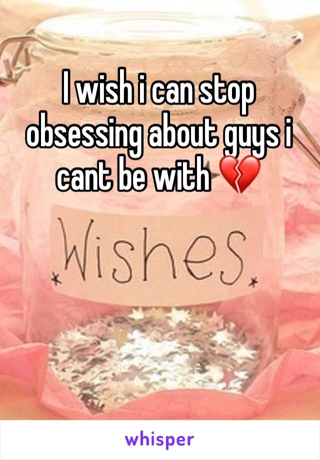 I wish i can stop obsessing about guys i cant be with 💔