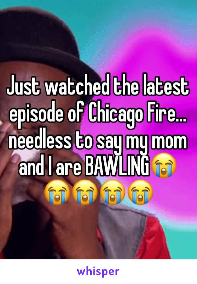Just watched the latest episode of Chicago Fire... needless to say my mom and I are BAWLING😭😭😭😭😭