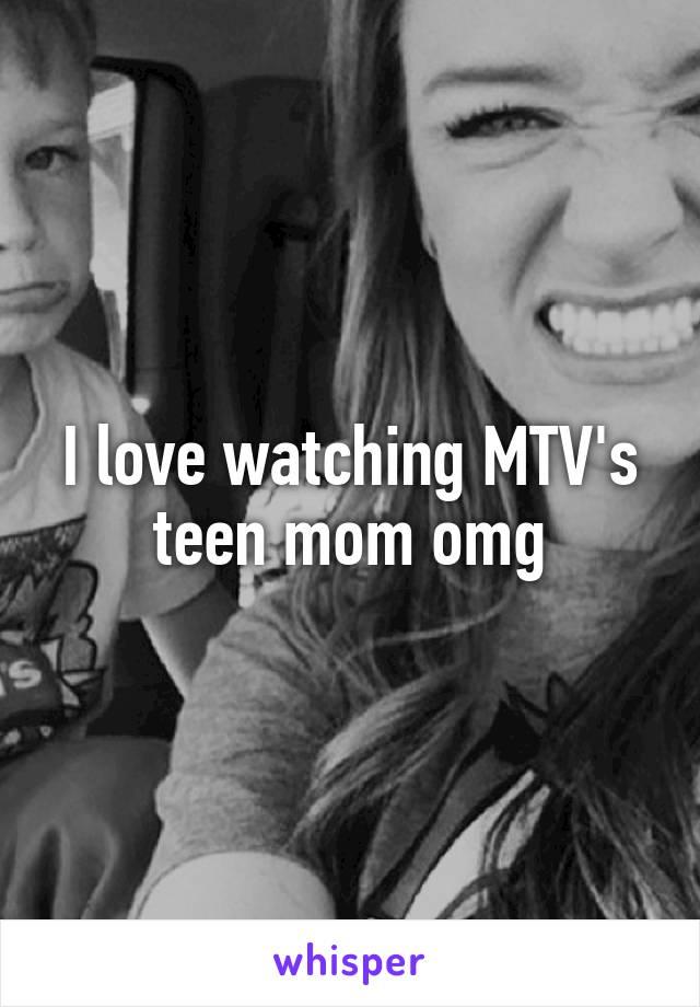 I love watching MTV's teen mom omg