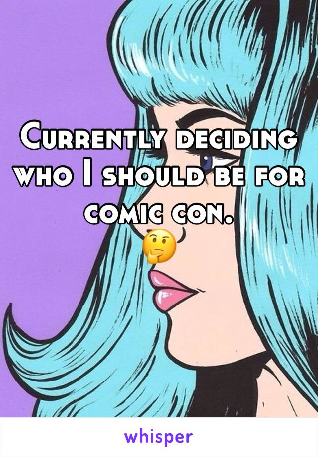 Currently deciding who I should be for comic con. 🤔