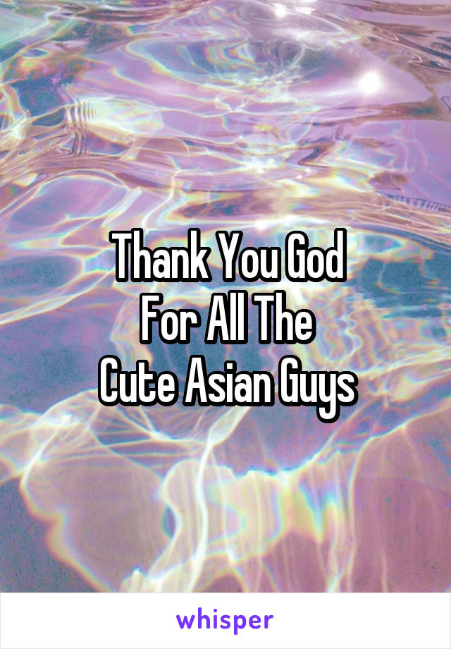 Thank You God For All The Cute Asian Guys