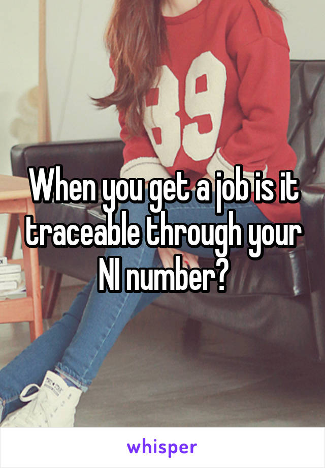 When you get a job is it traceable through your NI number?