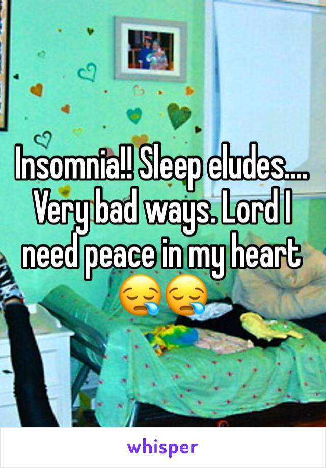 Insomnia!! Sleep eludes.... Very bad ways. Lord I need peace in my heart 😪😪