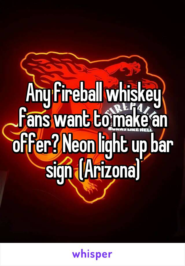 Any fireball whiskey fans want to make an offer? Neon light up bar sign  (Arizona)