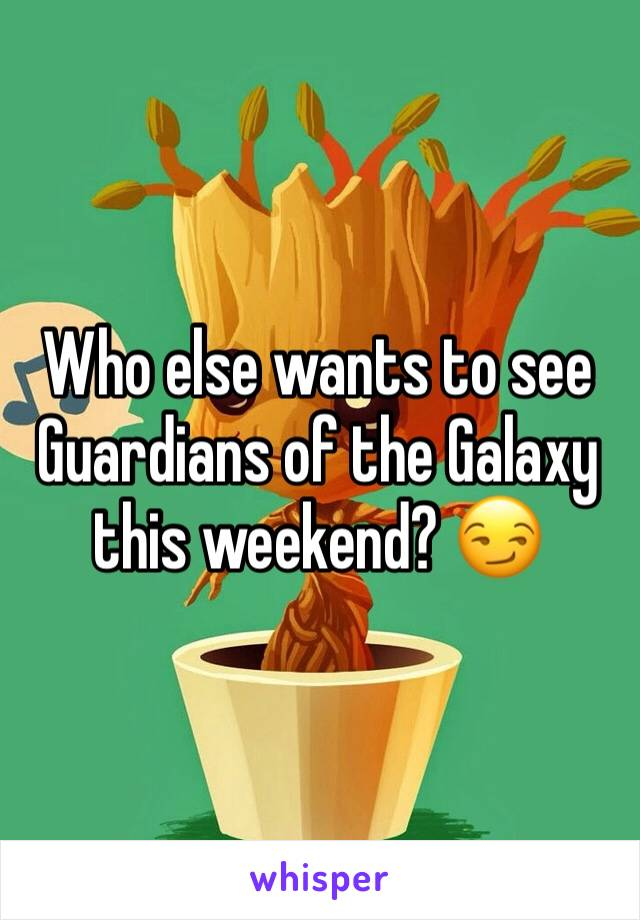 Who else wants to see Guardians of the Galaxy this weekend? 😏