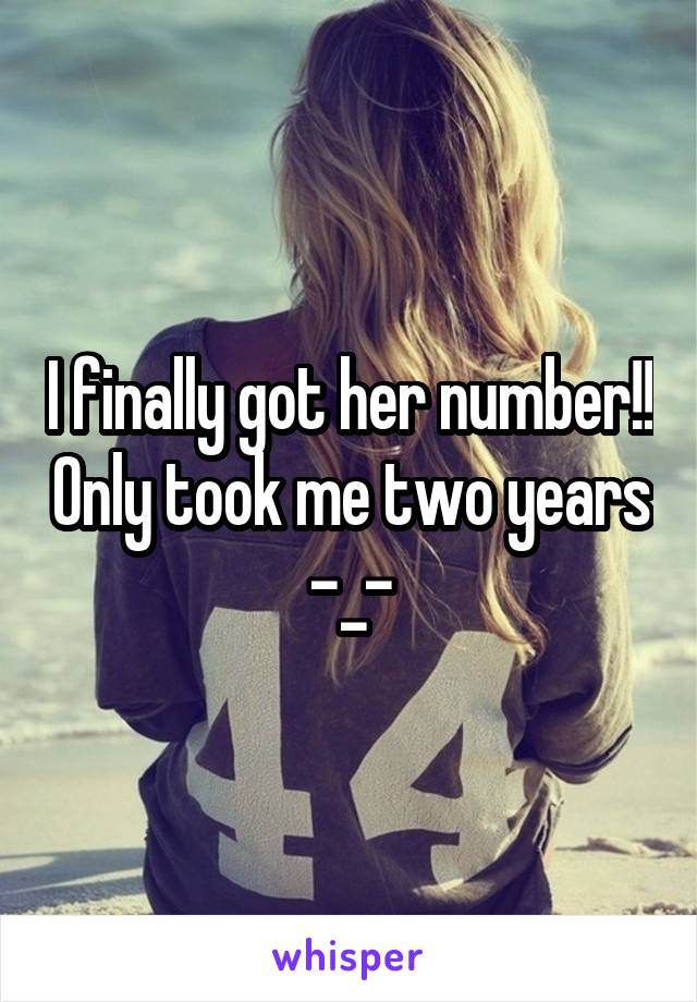 I finally got her number!! Only took me two years -_-