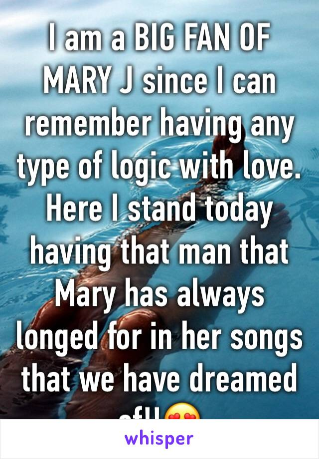 I am a BIG FAN OF MARY J since I can remember having any type of logic with love. Here I stand today having that man that Mary has always longed for in her songs that we have dreamed of!!😍