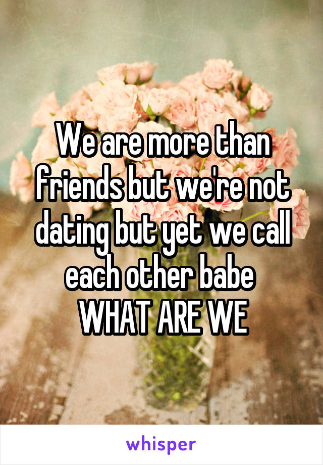We are more than friends but not dating