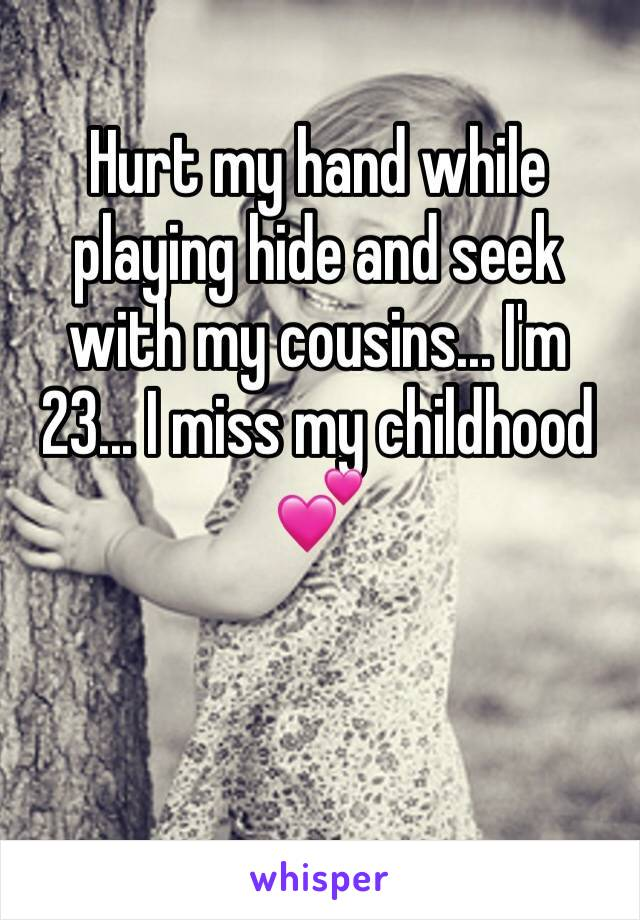 Hurt my hand while playing hide and seek with my cousins... I'm 23... I miss my childhood 💕