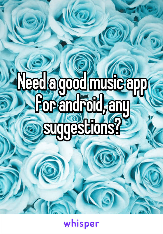 Need a good music app for android, any suggestions?